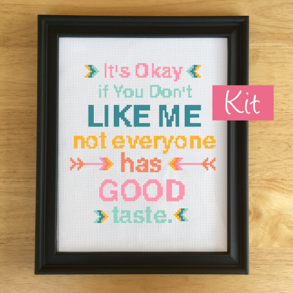 Subversive Cross Stitch kit quote - Boho Sassy, it's okay if you don't like me not everyone has good taste, leia patterns quote